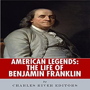 American Legends: The Life of Benjamin Franklin Audiobook