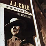 Jj Cale Anyway the Wind Blows