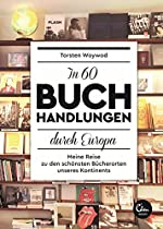 IN 60 BUCHHANDLUNGEN DURCH EUROPA: MEINE REISE ZU DEN SCHÖNSTEN BÜCHERORTEN UNSERES KONTINENTS (GERMAN EDITION)