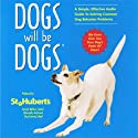 Dogs Will be Dogs: A Simple, Effective Audio Guide to Solving Common Dog Behavior Problems (       UNABRIDGED) by St. Hubert's Animal Welfare Center Narrated by uncredited