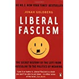 Liberal Fascism: The Secret History of the Left from Mussolini to the Politics of Meaningby Jonah Goldberg