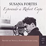Esperando a Robert Capa [Waiting for Robert Capa] | Susana Fortes