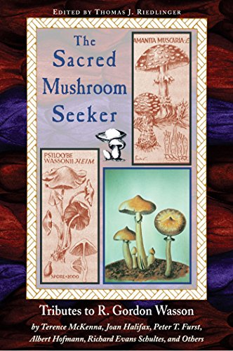 Sacred Mushroom Seeker: Tributes to R. Gordon Wasson by Terence McKenna, Joan Halifax, Peter T. Furst, Albert Hofmann, Richard Evans Schultes,: ... Hofmann, Richard Evans Schultes and Others