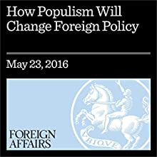 How Populism Will Change Foreign Policy Other by Richard Fontaine, Robert D. Kaplan Narrated by Kevin Stillwell