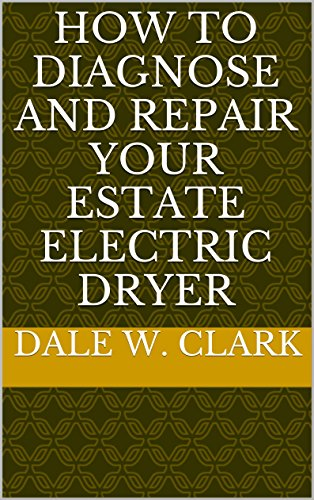 How To Diagnose And Repair Your Estate Electric Dryer
