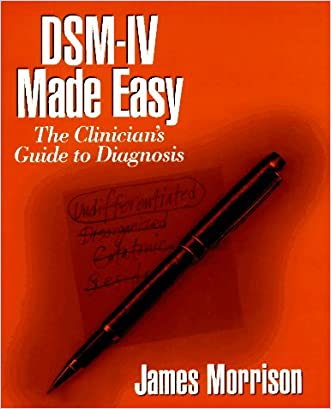 DSM-IV Made Easy: The Clinician's Guide to Diagnosis written by James Morrison MD