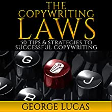 The Copywriting Laws: 50 Tips & Strategies to Successful Copywriting (       UNABRIDGED) by George Lucas Narrated by Christopher Wyles