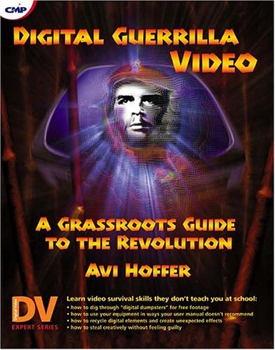 Digital Guerrilla Video: A Grassroots Guide to the Revolution, Avi Hoffer