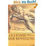 Anatomie der Bewegung: Technik und Funktion des Körpers - Einführung