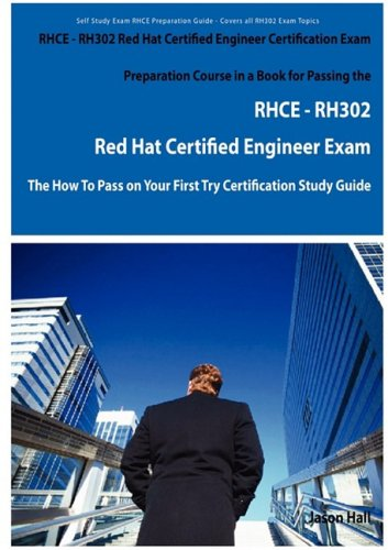 Rhce - Rh302 Red Hat Certified Engineer Certification Exam Preparation Course in a Book for Passing the Rhce - Rh302 Red Hat Certified Engineer Exam -