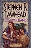 The Silver Hand (Song of Albion, Volume 2) (0310218225) by Stephen R. Lawhead