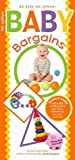 Baby Bargains: Secrets to Saving to on Baby Furniture, Gear, Clothes, Toys, Maternity Wear And Much, Much More!: Secrets to Saving 20% to 50% on Baby Furniture, Gear, Clothes, Toys, Maternity Wear and Much, Much More!