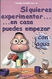 Si quieres experimentar... en casa puedes empezar con agua (CIENCIA PARA NI�OS) (Spanish Edition)