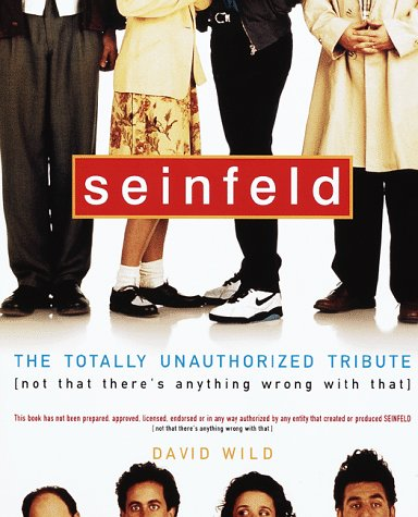 Seinfeld: The Totally Unauthorized Tribute (Not That There's Anything Wrong with That), David Wild