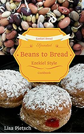 Beans to Bread: Ezekiel Style Bread Cookbook - Kindle edition by Lisa ...