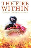img - for The Fire Within: Fighting Through Adversity: Revised Edition by Pamela Bush (2015-03-08) book / textbook / text book
