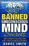 Banned Subconscious Mind Secrets: How...