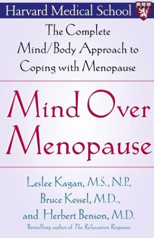 Mind over Menopause : The Complete Mind-Body Approach to Coping With Menopause, LESLEE KAGAN, BRUCE KESSEL, HERBERT BENSON