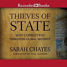 Thieves of State: Why Corruption Threatens Global Security (       UNABRIDGED) by Sarah Chayes Narrated by Sarah Chayes