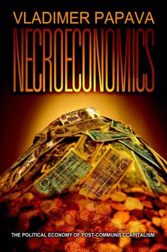 Necroeconomics: The Political Economy of Post-Communist Capitalism