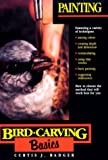 Painting (Bird Carving Basics Series, Vol. 6)