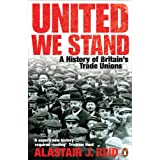 United We Stand: A History of Britain's Trade Unionsby Alastair J. Reid