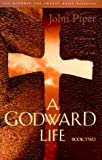 A Godward Life : Savoring the Supremacy of God in All Life (Book 2)