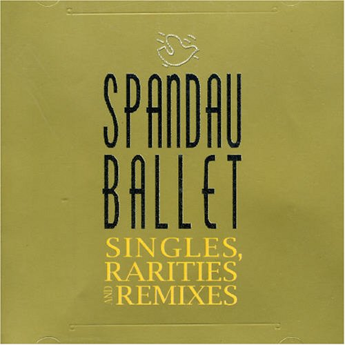 Spandau Ballet - Singles, Rarities & Remixes - Zortam Music