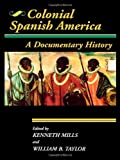 Colonial Spanish America: A Documentary History (Jaguar Books on Latin America)