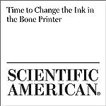 Time to Change the Ink in the Bone Printer   Karen Weintraub
