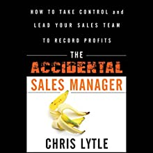 The Accidental Sales Manager: How to Take Control and Lead Your Sales Team to Record Profits Audiobook by Chris Lytle Narrated by Ax Norman