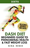 Diets: Dash Diet Beginners Guide to Phenomenal Health and Fast Weight Loss (Delicious Recipes Included!) (Dash Diet for Beginners, Dash Diet, Dash Diet ... Hypertension, Healthy Eating, Low Fat Diet)