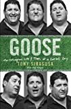 Goose: The Outrageous Life and Times of a Football Guy