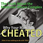 Why Your Man Cheated (Hint: It Has Nothing to do with You): The Truth About the Madonna-Whore Complex: Transcend Mediocrity, Book 66 | J.B. Snow