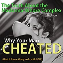 Why Your Man Cheated (Hint: It Has Nothing to do with You): The Truth About the Madonna-Whore Complex: Transcend Mediocrity, Book 66 (       UNABRIDGED) by J.B. Snow Narrated by D Gaunt
