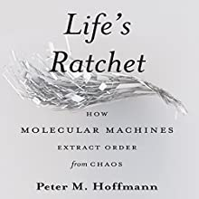 Life's Ratchet: How Molecular Machines Extract Order from Chaos Audiobook by Peter M. Hoffman Narrated by Paul Hodgson