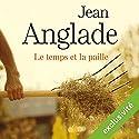 Le temps et la paille | Livre audio Auteur(s) : Jean Anglade Narrateur(s) : Yves Mugler