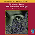 El Amante Turco (Texto Completo) [The Turkish Lover ] (       UNABRIDGED) by Esmeralda Santiago Narrated by Esmeralda Santiago