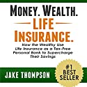 Money. Wealth. Life Insurance.: How the Wealthy Use Life Insurance as a Tax-Free Personal Bank to Supercharge Their Savings (       UNABRIDGED) by Jake Thompson Narrated by Alan Caudle