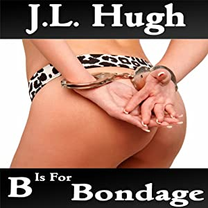 B Is for Bondage: A to Z Sex Series | [J. L. Hugh]