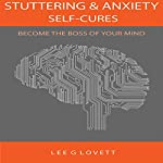 Stuttering and Anxiety Self-Cures: Become the Boss of Your Mind | Lee G. Lovett