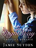 img - for REGENCY ROMANCE: Historical Romance: The Right Way (BBW Fiction Love and Romance Books) (Fun, Provocative Mature Young Adult Billionaire Steamy Romance Novella) book / textbook / text book