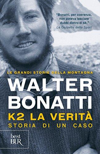 K2 la verità Storia di un caso Le grandi storie della montagna PDF