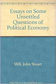 essays on some unsettled questions of political Related book pdf book essays on some unsettled questions of political economy : - earth portrait of a planet third edition - precalculus concepts through.