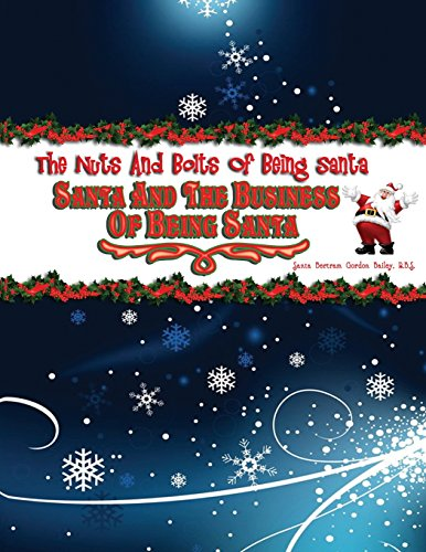Santa and the Business of Being Santa: The Nuts and Bolts of Being Santa: Volume 2