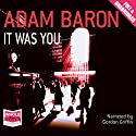 It Was You (       UNABRIDGED) by Adam Baron Narrated by Gordon Griffin