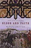 Blood and Faith: The Purging of Muslim Spain