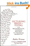 Lecturing Birds on Flying: Can Mathematical Theories Destroy the Financial Markets?: How Financial Practice Differs from Theory