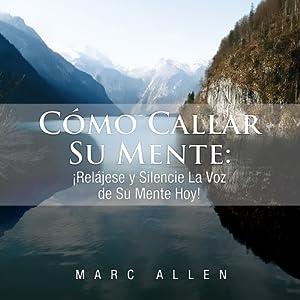 Como Callar Su Mente [How to Quiet Your Mind] Audiobook