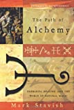 The Path of Alchemy: Energetic Healing & the World of Natural Magic (Pathways to Enlightenment) (0738709034) by Stavish, Mark